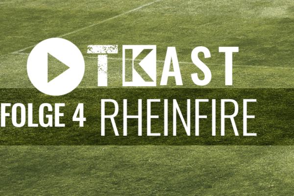 TKast Folge 4: Rheinfire